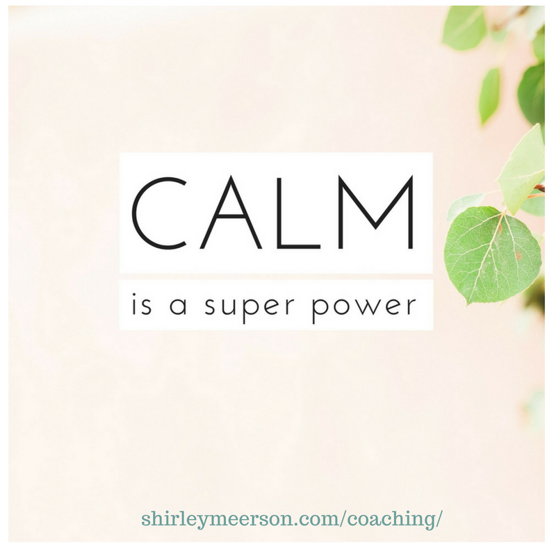 Calm is a superpower | Shirley Meerson Ageless Wellness Health Coaching