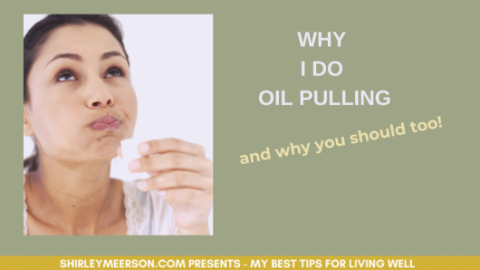 How To Do Oil Pulling by Shirley Meerson, Ageless Wellness Lifestyle Coach & Educator